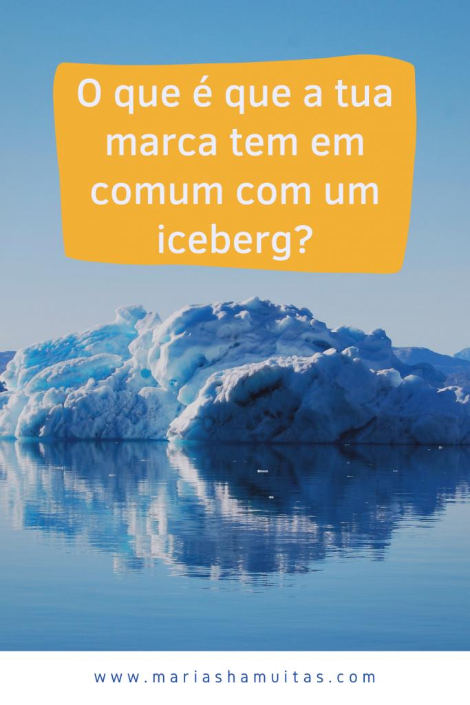 O que é que a tua marca tem em comum com um iceberg?